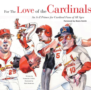 For the Love of the Cardinals - An A-Z Primer for Cardinal Fans of All Ages ebook by Frederick C.  Klein