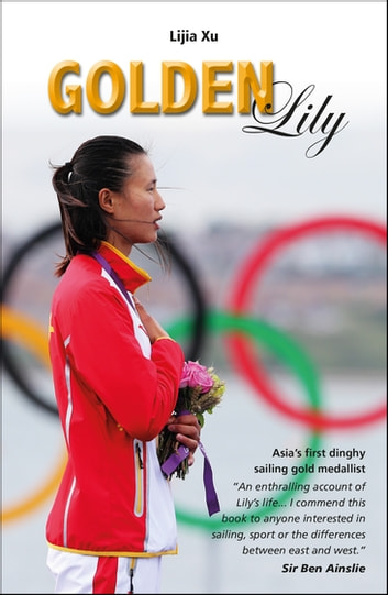 Golden Lily - Asia's First Dinghy Sailing Gold Medallist ebook by Lijia Xu