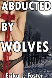 Abducted By Wolves (mmmmm/f) ebook by Erika Foster