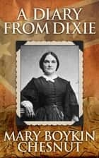 Diary from Dixie, A ebook by Mary Boykin Chesnut