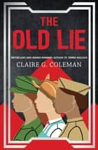 The Old Lie ebook by Claire G. Coleman