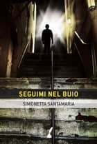Seguimi nel buio ebook by Simonetta Santamaria