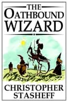 The Oathbound Wizard 電子書籍 Christopher Stasheff