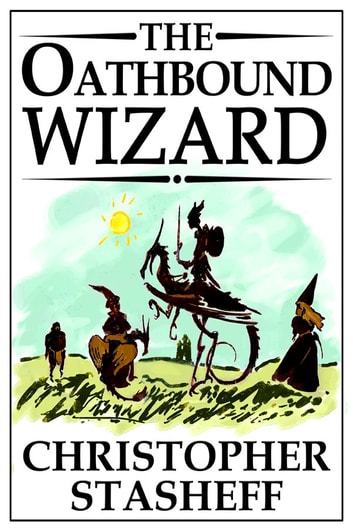 The Oathbound Wizard ebook by Christopher Stasheff