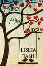 Bird After Bird - Byrds of Birdseye, #1 ebook by Leslea Tash