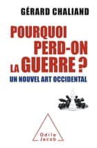 Pourquoi perd-on la guerre ? ebook by Gérard Chaliand