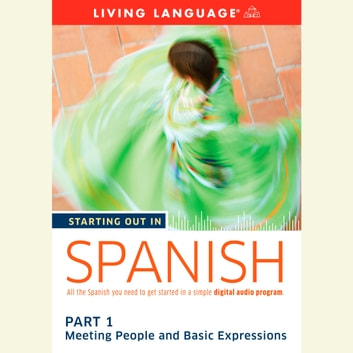 Starting Out in Spanish: Part 1--Meeting People and Basic Expressions audiobook by Living Language