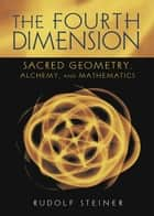 The Fourth Dimension ebook by Rudolf Steiner, David Booth