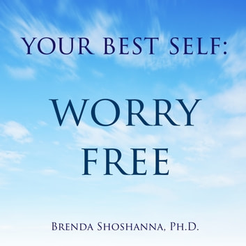 Your Best Self: Worry Free audiobook by Brenda Shoshanna