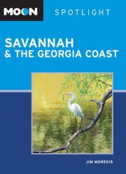 Moon Spotlight Savannah & the Georgia Coast ebook by Jim Morekis