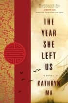 The Year She Left Us - A Novel ebook by Kathryn Ma