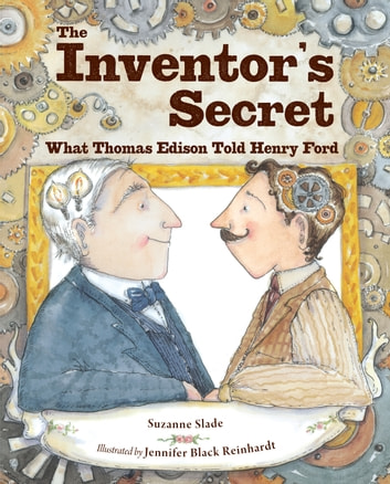 The Inventor's Secret - What Thomas Edison Told Henry Ford eBook by Suzanne Slade