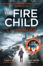 The Fire Child ebook by S. K. Tremayne