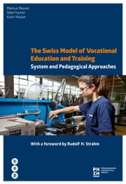 The Swiss Model of Vocational Education and Training - System and Pedagogical Approaches ebook by Karin Hauser, Markus Maurer, Silke Fischer