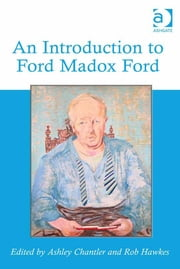 An Introduction to Ford Madox Ford ebook by Dr Ashley Chantler,Dr Rob Hawkes