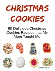 Christmas Cookies: 60 Delicious Christmas Cookies Recipes That My Mom Taught Me ebook by Kristi Cooper