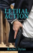 Lethal Action ebook by Rachel Dylan