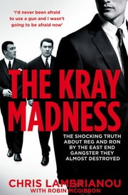 The Kray Madness - The shocking truth about Reg and Ron from the East End gangster they almost destroyed ebook by Chris Lambrianou, Robin Mcgibbon