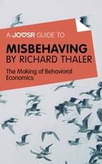 A Joosr Guide to... Misbehaving by Richard Thaler: The Making of Behavioral Economics