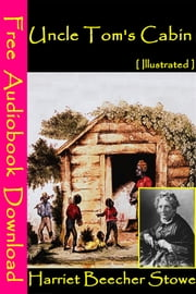 Uncle Tom's Cabin [ Illustrated ] - [ Free Audiobooks Download ] ebook by Harriet Beecher Stowe