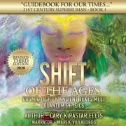 21st Century Superhuman Book 1 - Shift of the Ages - Cosmic Texts & Ancient Light Meet Quantum Physics audiobook by Cary Kirastar Ellis