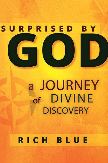 Surprised By God - A Journey of Divine Discovery ebook by Rich Blue