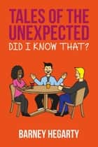 Tales of the Unexpected: Did I know that? ebook by Barney Hegarty
