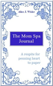 The Mom Spa Journal ebook by Alice Wisler