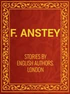 Stories by English Authors: London (Selected by Scribners) ebook by F. Anstey