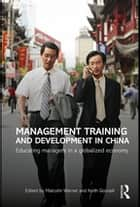 Management Training and Development in China ebook by Malcolm Warner,Keith Goodall