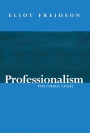 Professionalism - The Third Logic ebook by Eliot Freidson