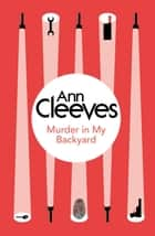Murder in My Backyard ebook by Ann Cleeves