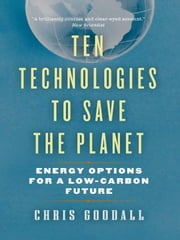 Ten Technologies to Save the Planet - Energy Options for a Low-Carbon Future ebook by Chris Goodall