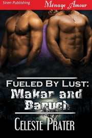 Fueled by Lust: Makar and Baruch ebook by Celeste Prater