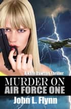 Murder on Air Force One ebook by John L. Flynn