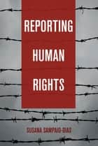 Reporting Human Rights ebook by Susana Sampaio-Dias