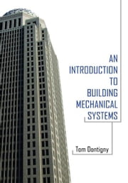 An Introduction to Building Mechanical Systems ebook by Tom Dontigny