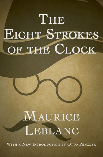 The Eight Strokes of the Clock ebook by Maurice Leblanc