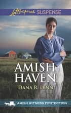Amish Haven (Mills & Boon Love Inspired Suspense) (Amish Witness Protection, Book 3) eBook by Dana R. Lynn