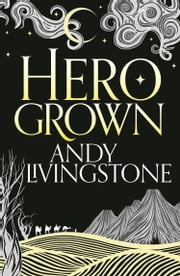Hero Grown (Seeds of Destiny, Book 2) ebook by Andy Livingstone