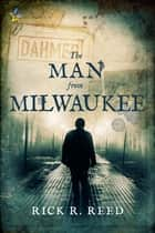 The Man from Milwaukee ebook by Rick R. Reed