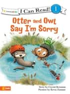Otter and Owl Say I'm Sorry ebook by Crystal Bowman