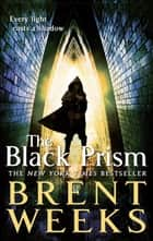 The Black Prism: Lightbringer: Book One - Book 1 of Lightbringer ebook by Brent Weeks