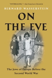 On the Eve - The Jews of Europe Before the Second World War ebook by Bernard Wasserstein