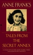 Anne Frank's Tales from the Secret Annex - A Collection of Her Short Stories, Fables, and Lesser-Known Writings, RevisedEdition ebook by Anne Frank