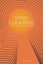 Mind Clearing - The Key to Mindfulness Mastery ebook by Alice Whieldon, Lawrence Noyes
