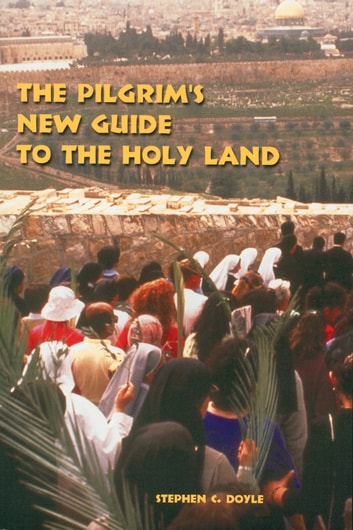 The Pilgrim's New Guide to the Holy Land ebook by Stephen C. Doyle OFM