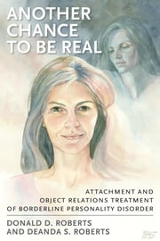 Another Chance to be Real - Attachment and Object Relations Treatment of Borderline Personality Disorder ebook by Donald D. Roberts,Deanda S. Roberts