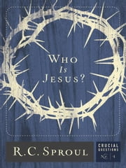 Who is Jesus? ebook by R.C. Sproul