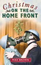 Christmas on the Home Front ebook by Mike Brown